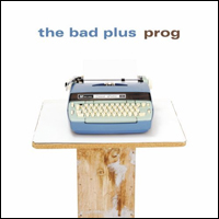 The Bad Plus Prog